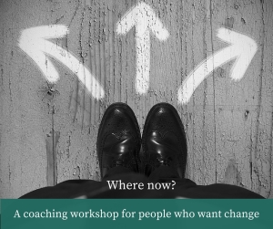 Creating Choice - a coaching workshop for people ready for change